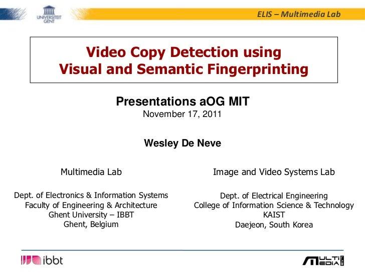 ELIS – Multimedia Lab                Video Copy Detection using            Visual and Semantic Fingerprinting             ...