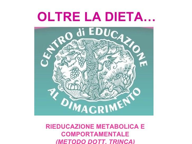 OLTRE LA DIETA… RIEDUCAZIONE METABOLICA E COMPORTAMENTALE (METODO DOTT. TRINCA)