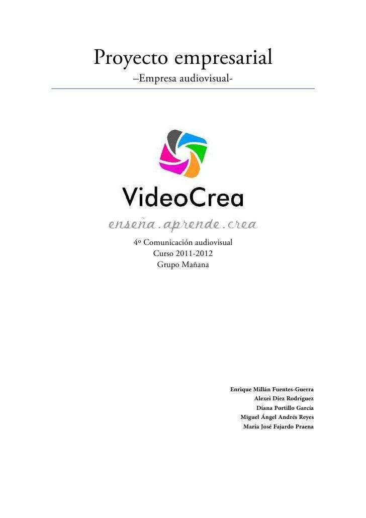 Proyecto empresarial    –Empresa audiovisual-    4º Comunicación audiovisual         Curso 2011-2012          Grupo Mañana...