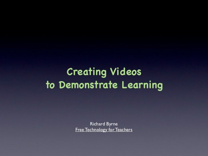 Creating Videos to Demonstrate Learning               Richard Byrne      Free Technology for Teachers