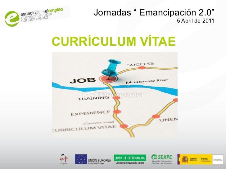 """Jornadas """" Emancipación 2.0""""                        5 Abril de 2011CURRÍCULUM VÍTAE"""