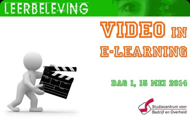 www.leerbeleving.nl Video in e-Learning Dag 1, 15 mei 2014