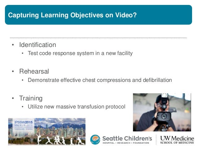 Capturing Learning Objectives on Video? • Identification • Test code response system in a new facility • Rehearsal • Demon...