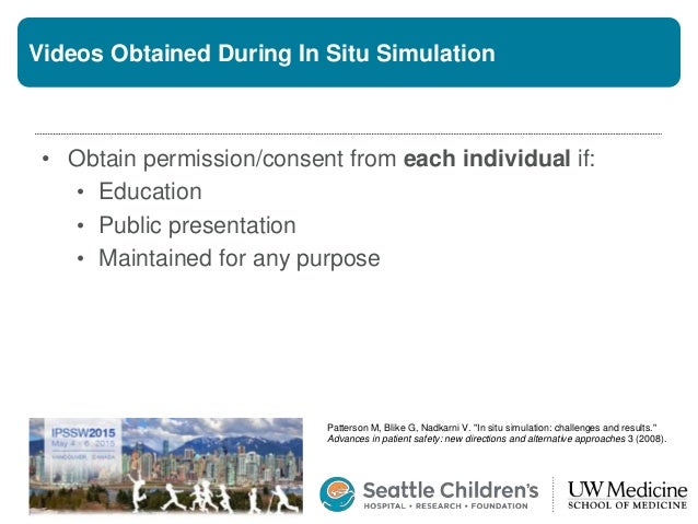 Videos Obtained During In Situ Simulation • Obtain permission/consent from each individual if: • Education • Public presen...