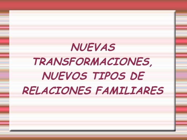 NUEVAS TRANSFORMACIONES, NUEVOS TIPOS DE RELACIONES FAMILIARES