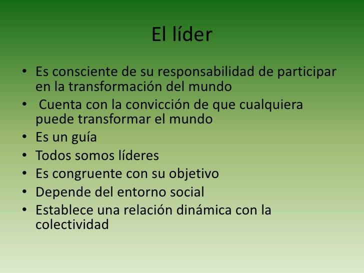 El  líder integral<br />Es consciente de su responsabilidad de participar en la transformación del mundo<br /> Cuenta con ...