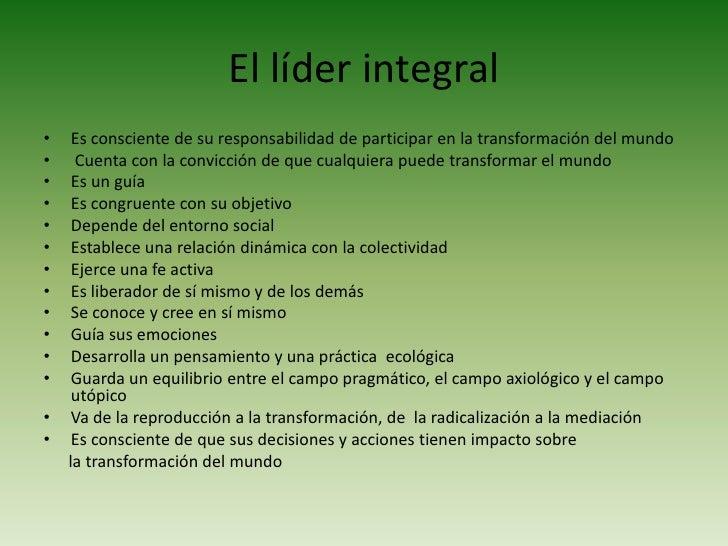 Un líder integral<br />  Desarrolla un pensamiento y una práctica  ecológica<br />