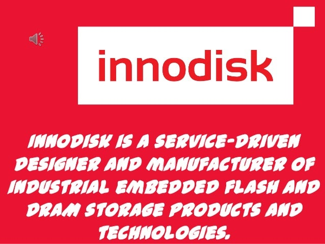 Innodisk is a service-drivendesigner and manufacturer ofindustrial embedded flash andDRAM storage products andtechnologies.