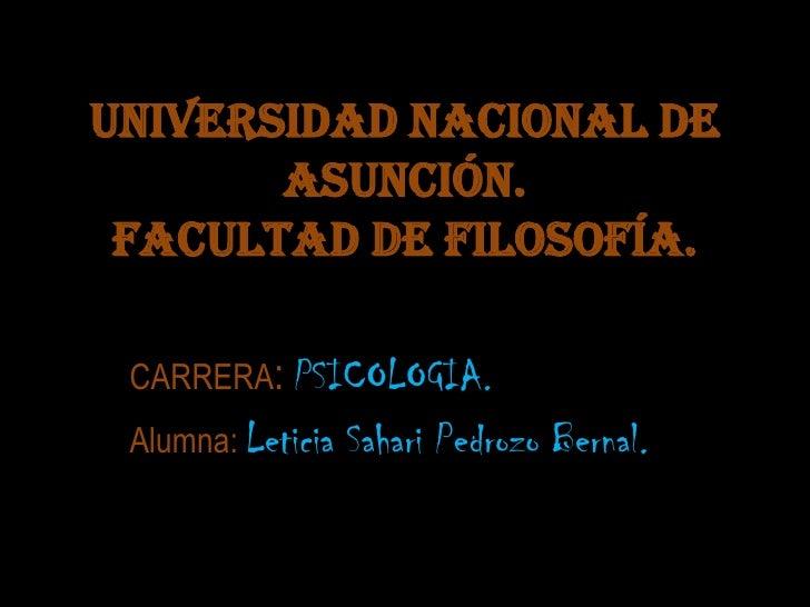 Universidad nacional de asunción.Facultad de filosofía.<br />CARRERA: PSICOLOGIA.<br />Alumna: Leticia Sahari Pedrozo Bern...
