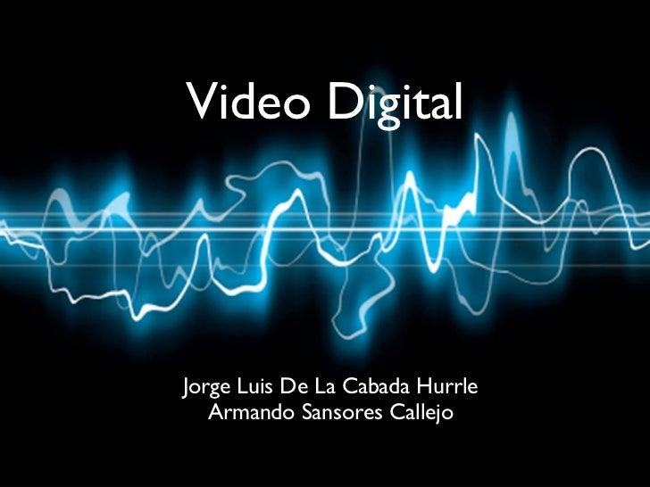 Video DigitalJorge Luis De La Cabada Hurrle   Armando Sansores Callejo