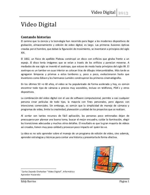 Video Digital 2013Eddy Barrios Página 1Video DigitalContando historiasEl camino que la ciencia y la tecnología han recorri...