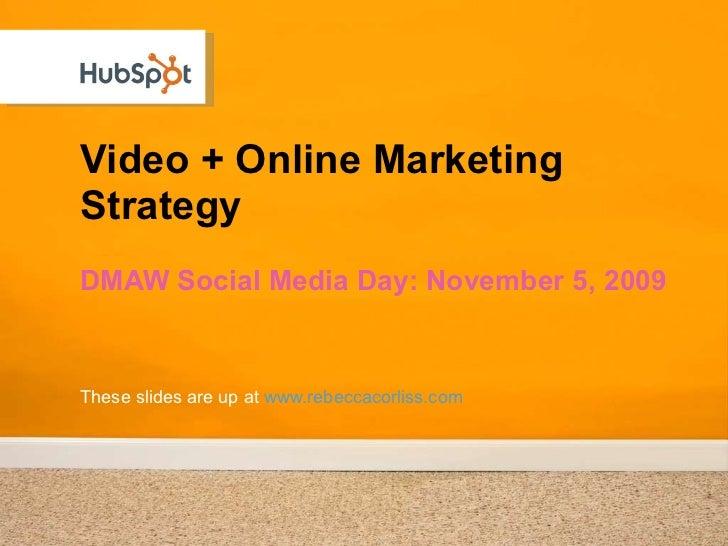 Video + Online Marketing Strategy <ul><li>DMAW Social Media Day: November 5, 2009 </li></ul>These slides are up at  www.re...