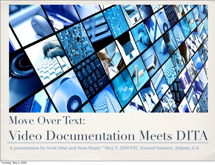 Move Over Text:      Video Documentation Meets DITA       A presentation by Scott Abel and Sean Healy * May 5, 2009 STC An...