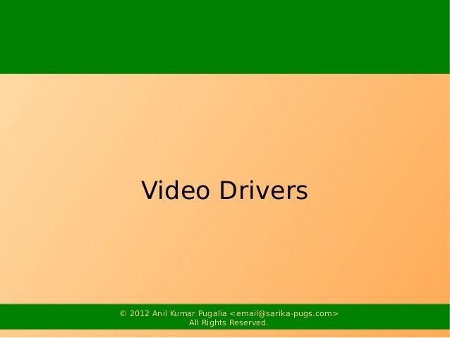 Video Drivers© 2012 Anil Kumar Pugalia <email@sarika-pugs.com>               All Rights Reserved.
