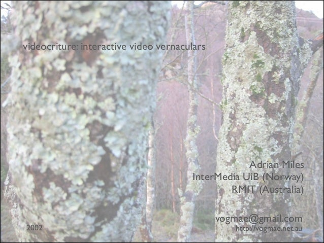 videocriture: interactive video vernaculars  Adrian Miles InterMedia UiB (Norway)  RMIT (Australia)  2002  vogmae@gmail....