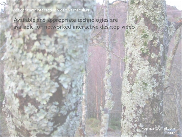 videocriture: interactive video vernaculars  Available and appropriate technologies are available for networked interactiv...