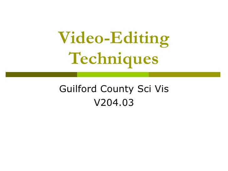 Video-Editing Techniques Guilford County Sci Vis V204.03