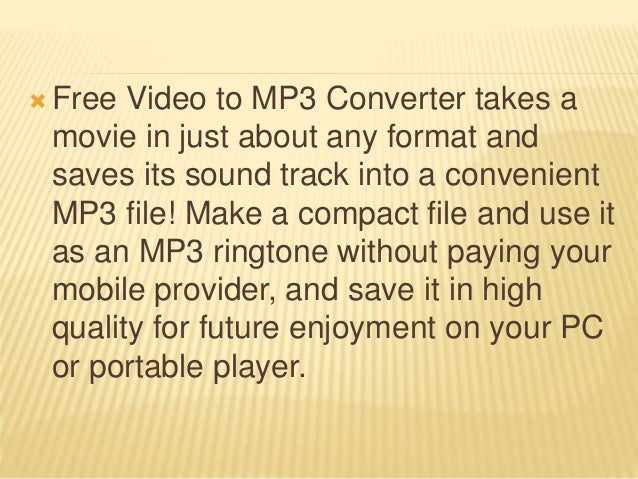  Free Video to MP3 Converter takes a movie in just about any format and saves its sound track into a convenient MP3 file!...