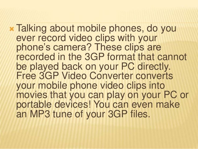  Talking about mobile phones, do you ever record video clips with your phone's camera? These clips are recorded in the 3G...