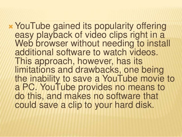  YouTube gained its popularity offering easy playback of video clips right in a Web browser without needing to install ad...