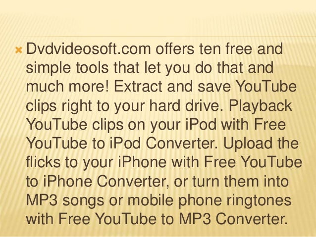  Dvdvideosoft.com offers ten free and simple tools that let you do that and much more! Extract and save YouTube clips rig...
