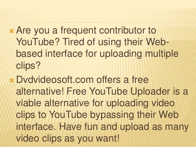  Are you a frequent contributor to YouTube? Tired of using their Web- based interface for uploading multiple clips?  Dvd...