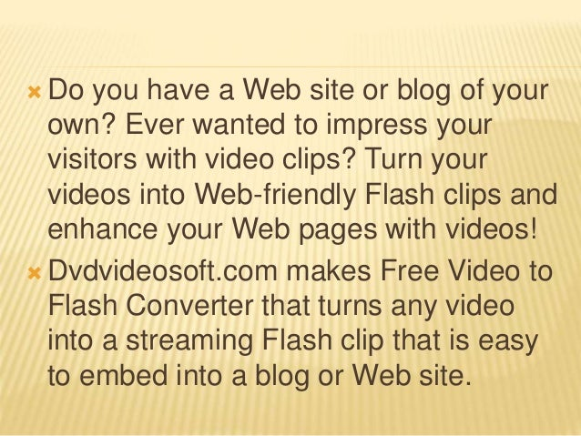  Do you have a Web site or blog of your own? Ever wanted to impress your visitors with video clips? Turn your videos into...