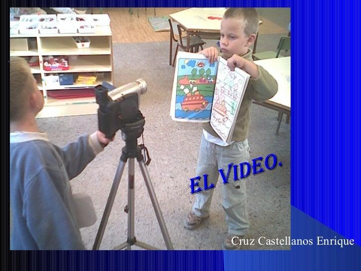 El video. Cruz Castellanos Enrique
