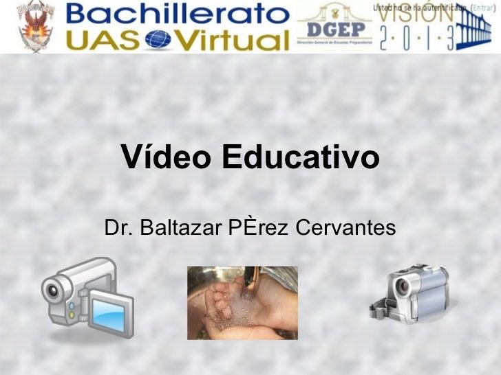 Vídeo Educativo Dr. Baltazar Pérez Cervantes