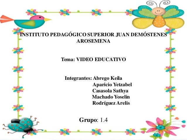 INSTITUTO PEDAGÓGICO SUPERIOR JUAN DEMÓSTENES AROSEMENA Tema: VIDEO EDUCATIVO Integrantes: Abrego Keila Aparicio Yetzabel ...