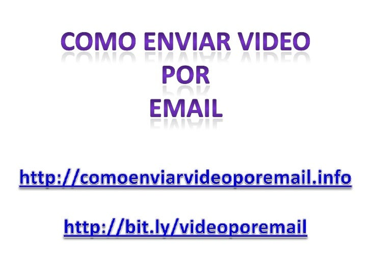 Como enviar video<br />Por<br />email<br />http://comoenviarvideoporemail.info<br />http://bit.ly/videoporemail<br />