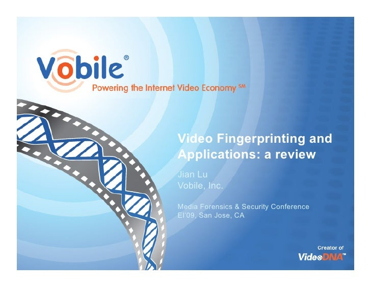 Video Fingerprinting and Applications: a review Jian Lu Vobile, Inc.  Media Forensics & Security Conference EI'09, San Jos...