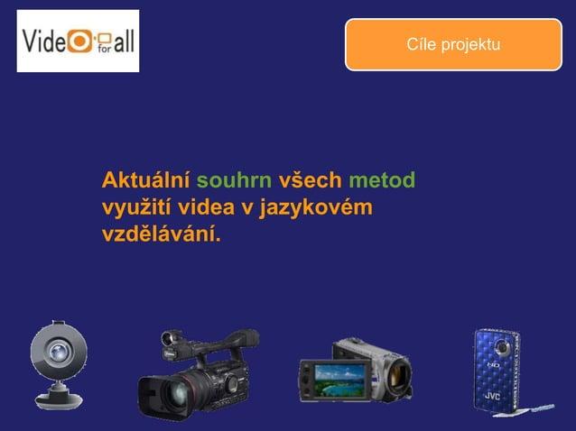 Cíle projektu  Aktuální souhrn všech metod  využití videa v jazykovém  vzdělávání.