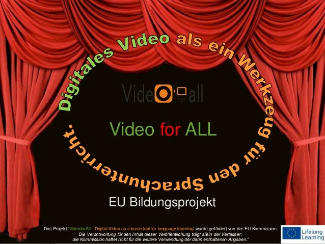 EU Bildungsprojekt Video for ALL Das Projekt 'VideoforAll - Digital Video as a basic tool for language learning' wurde gef...
