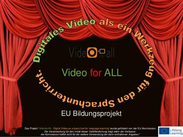 EU Bildungsprojekt Video for ALL Das Projekt 'VideoforAll - Digital Video as a basic tool for language learning' wurde gef...