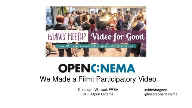 We Made a Film: Participatory Video Christoph Warrack FRSA CEO Open Cinema #videoforgood @weareopencinema