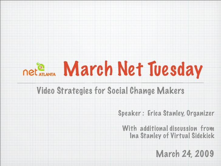March Net Tuesday Video Strategies for Social Change Makers                        Speaker : Erica Stanley, Organizer     ...