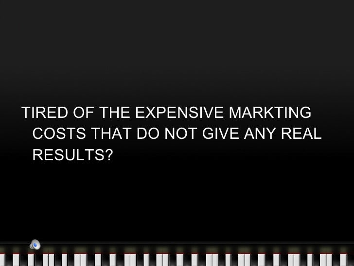 <ul><li>TIRED OF THE EXPENSIVE MARKTING COSTS THAT DO NOT GIVE ANY REAL RESULTS? </li></ul>