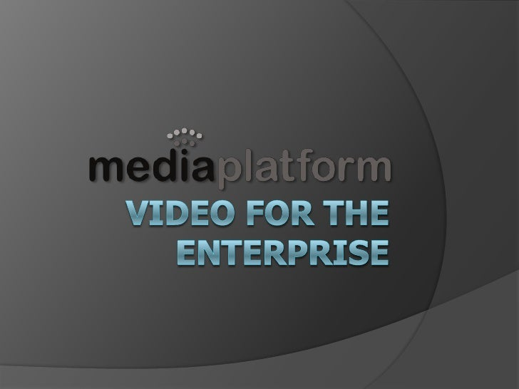 The Importance of Video   The Benefits of Enterprise Video       Benefit                          Result       Increased ...