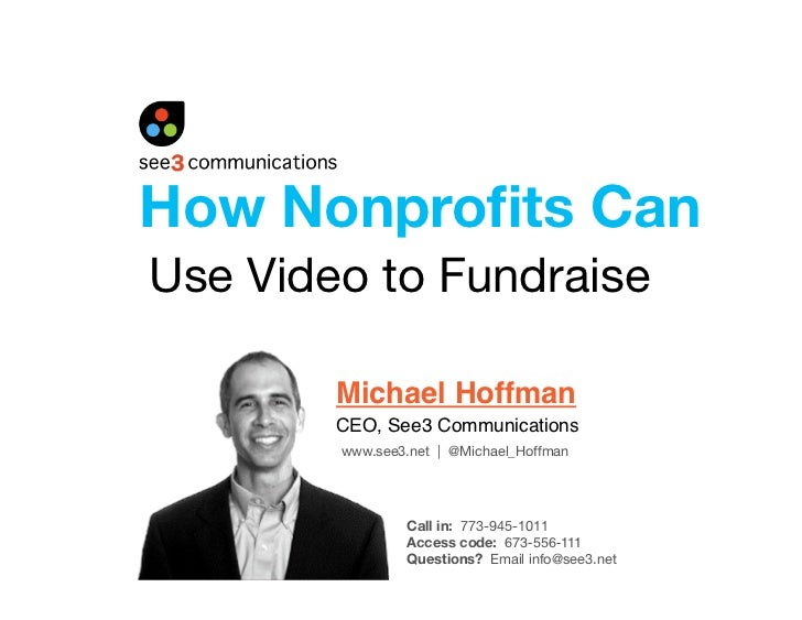 How Nonprofits Can Use Video to Fundraise          Michael Hoffman         CEO, See3 Communications         www.see3.net | ...
