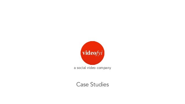 Case Studies a social video company