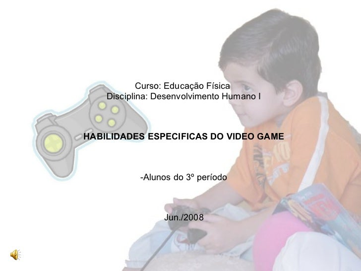 <ul><li>Curso: Educação Física  </li></ul><ul><li>Disciplina: Desenvolvimento Humano I </li></ul><ul><li>HABILIDADES ESPEC...