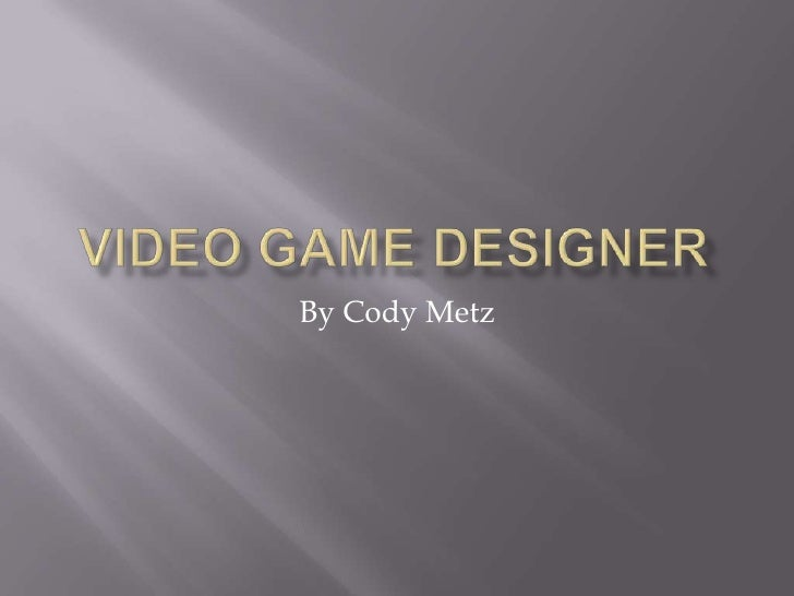 Video Game Designer<br />By Cody Metz<br />