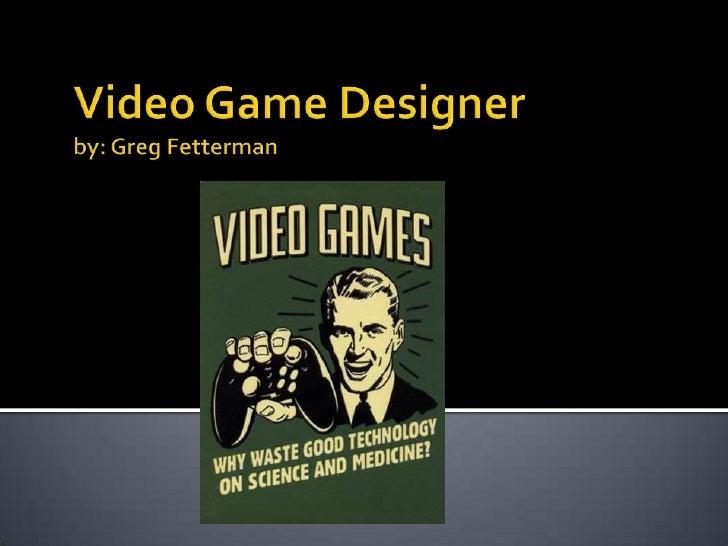 Video Game Designerby: Greg Fetterman<br />