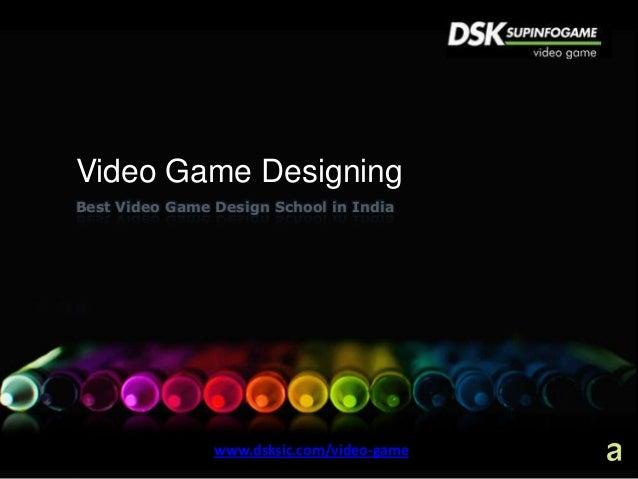 Video Game DesigningBest Video Game Design School in India                www.dsksic.com/video-game