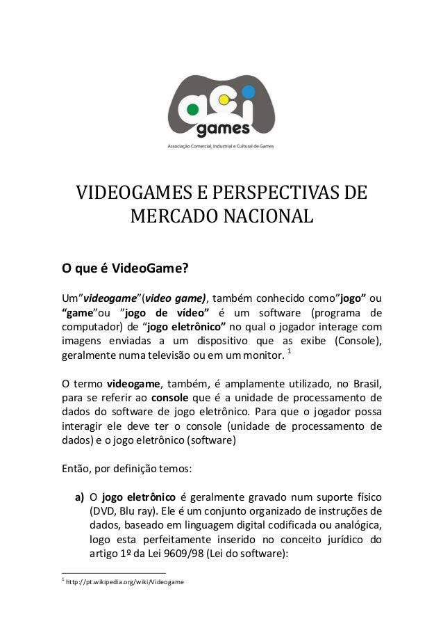 VIDEOGAME PERSPECTIVAS DE MERCADO O que é videogame? Um videogame (video game), também conhecido como jogo ou game ou jogo...