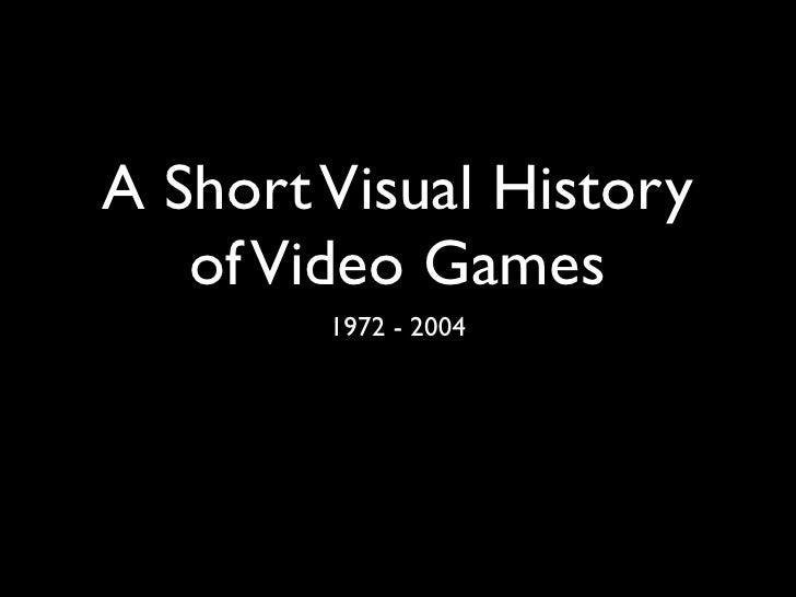 A Short Visual History    of Video Games         1972 - 2004