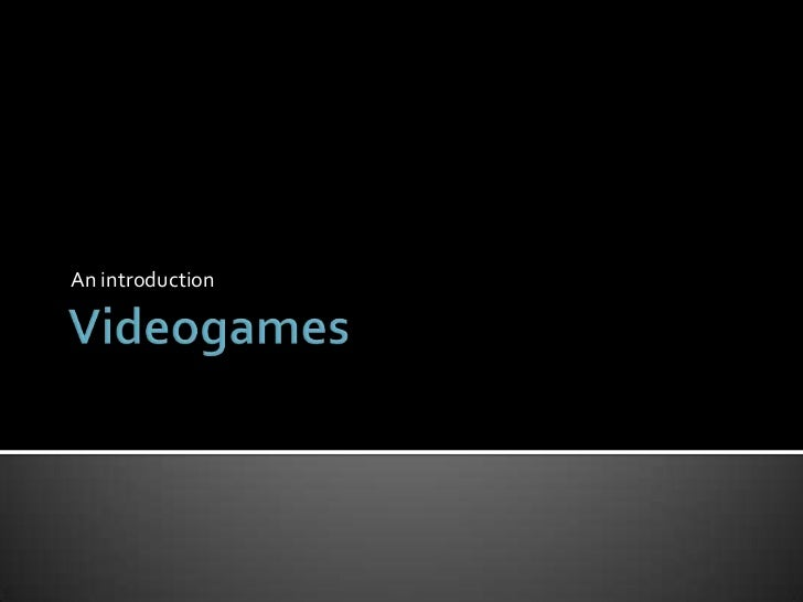 Videogames<br />An introduction<br />