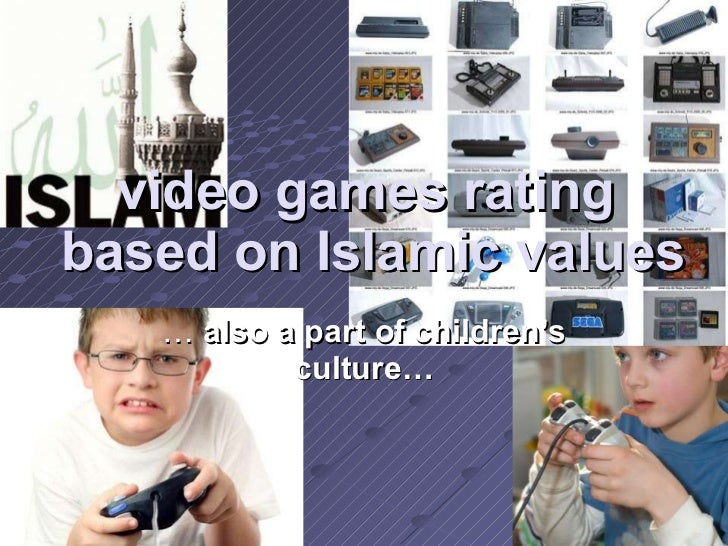 video games rating  based on Islamic values …  also a part of children's culture…