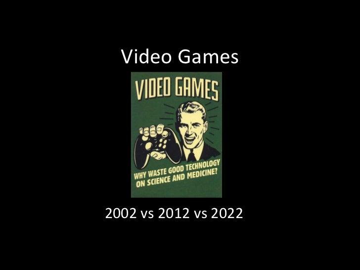 Video Games 2002 vs 2012 vs 2022